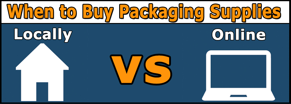When to buy packaging supplies online versus locally
